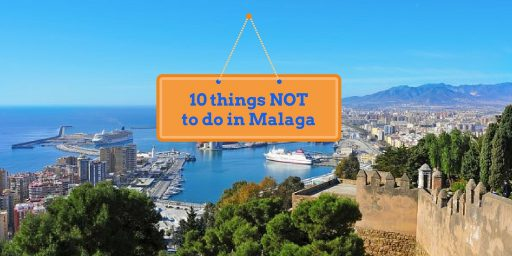 THINGS NOT TO DO IN MALAGA